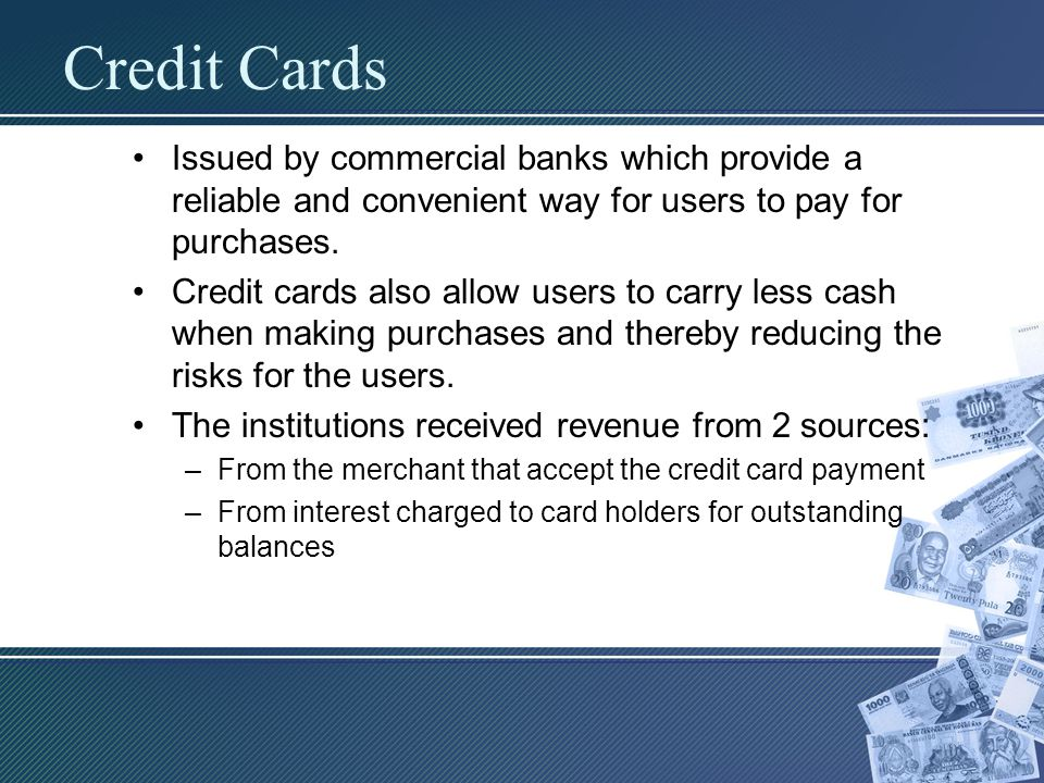 Credit Cards Issued by commercial banks which provide a reliable and convenient way for users to pay for purchases.