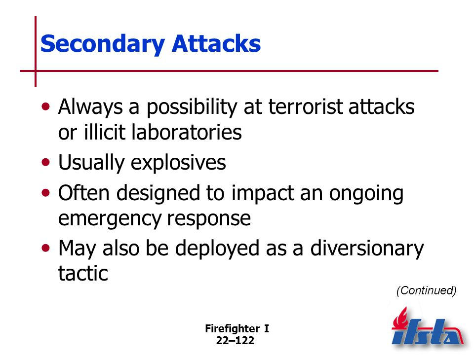 Secondary Attacks May be used to lure personnel to a specific area where a less obvious IED is hidden.