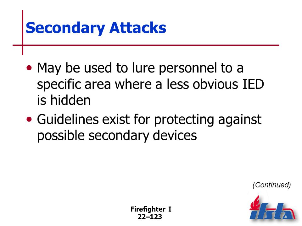 Secondary Attacks Responders should be very cautious of any item(s) that arouse curiosity.