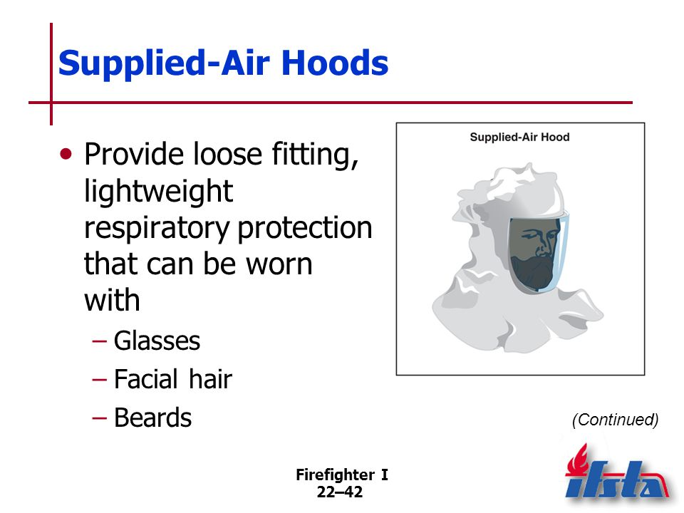 Supplied-Air Hoods Used as an alternative to other respirators because they require no fit testing and are ready to use.
