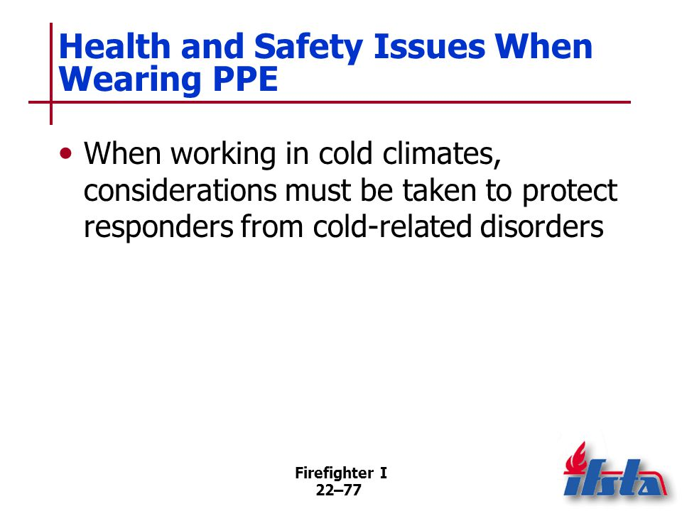 Heat Disorders Wearing PPE or other special full-body protective clothing puts the wearer at considerable risk of developing heat stress.