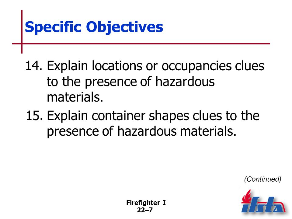 Specific Objectives 16. Explain transportation placards, labels, and markings clues to the presence of hazardous materials.