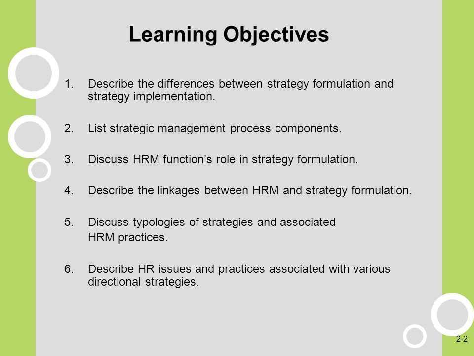 Learning Objectives Describe the differences between strategy formulation and strategy implementation.