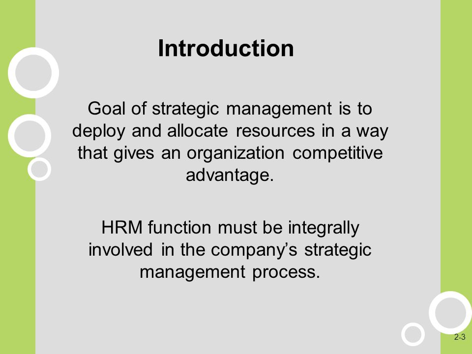 Introduction Goal of strategic management is to deploy and allocate resources in a way that gives an organization competitive advantage.