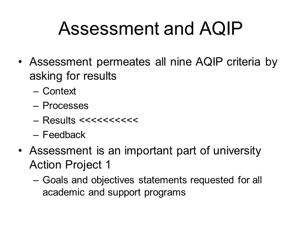 Assessment and AQIP Assessment permeates all nine AQIP criteria by asking for results. Context. Processes.