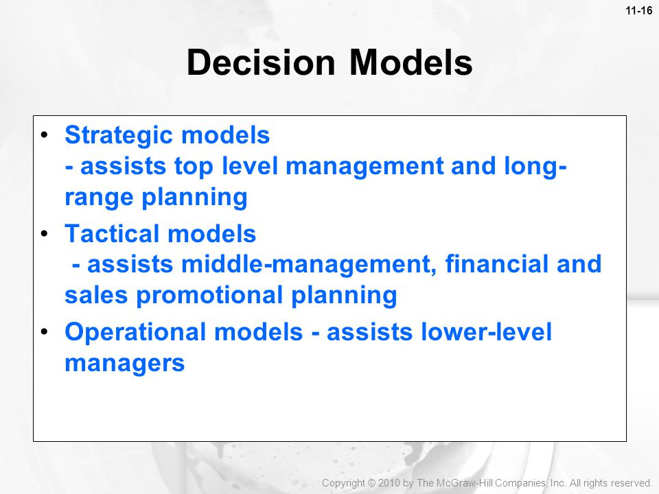 Decision Models Strategic models - assists top level management and long-range planning.