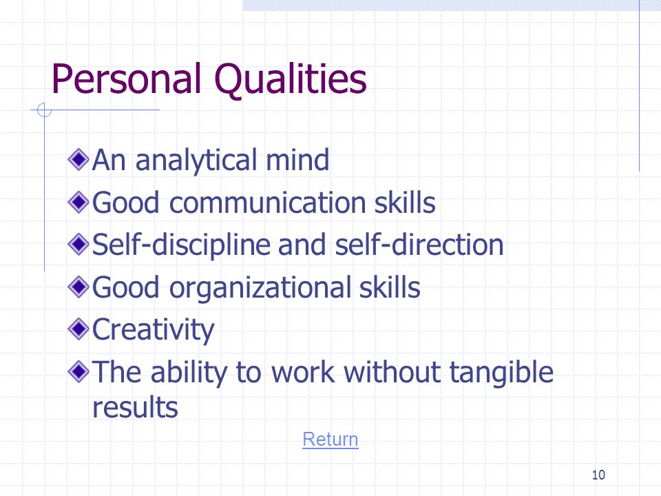 Personal Qualities An analytical mind Good communication skills