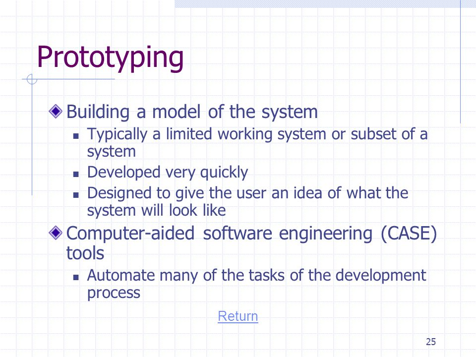 Prototyping Building a model of the system