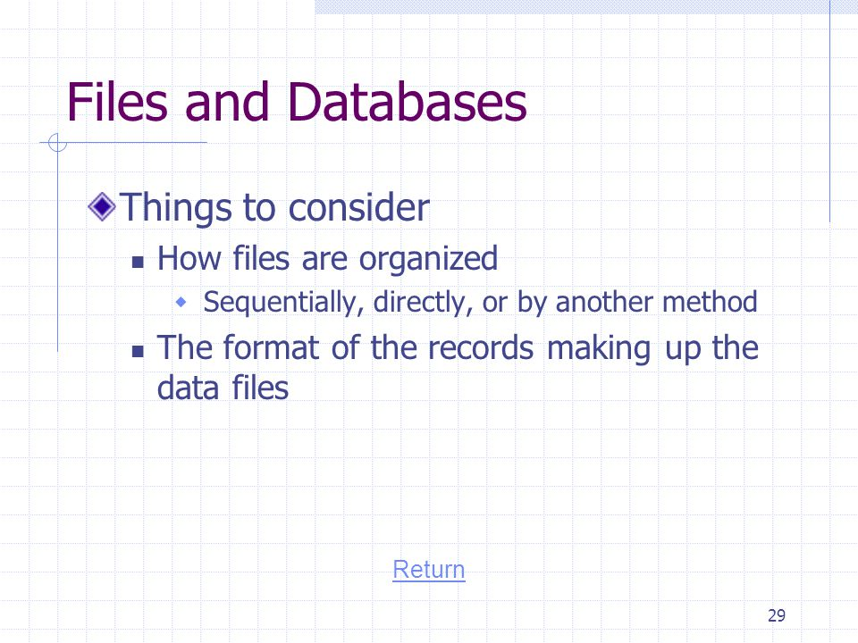 Files and Databases Things to consider How files are organized