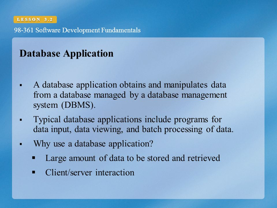 Database Application A database application obtains and manipulates data from a database managed by a database management system (DBMS).
