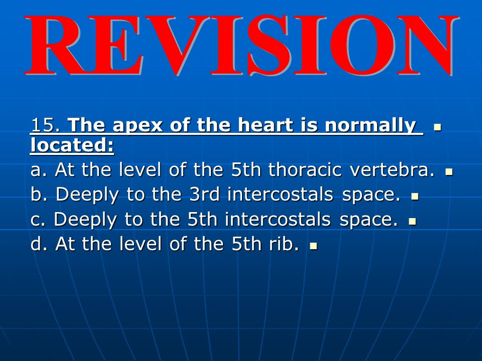 REVISION 15. The apex of the heart is normally located: