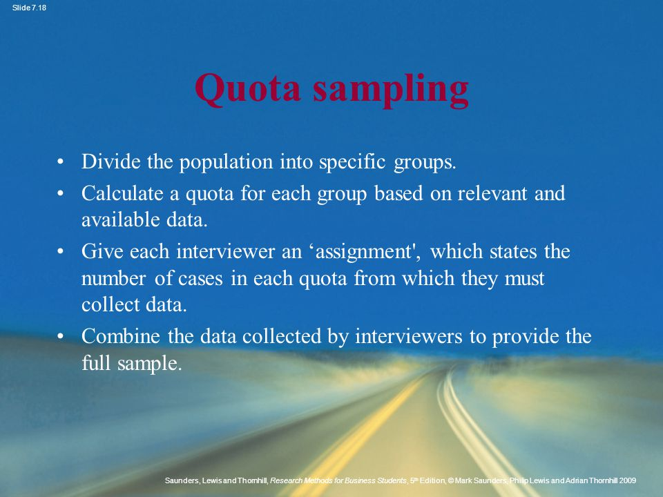 Quota sampling Divide the population into specific groups.