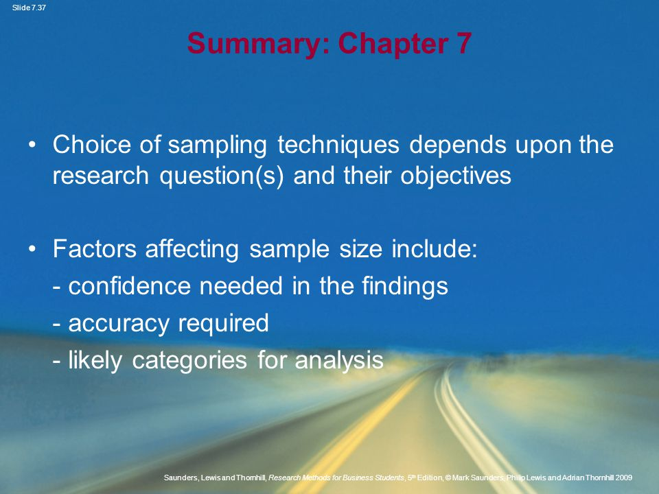 Summary: Chapter 7 Choice of sampling techniques depends upon the research question(s) and their objectives.