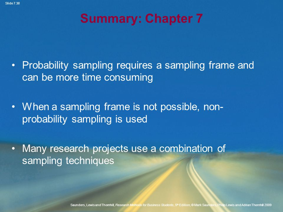 Summary: Chapter 7 Probability sampling requires a sampling frame and can be more time consuming.