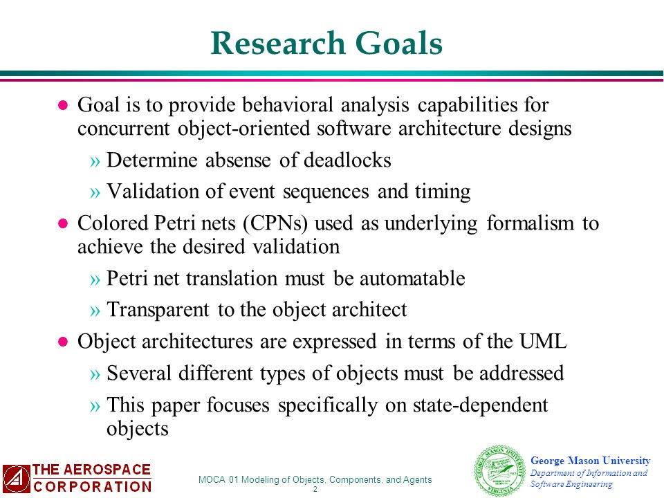 Research Goals Goal is to provide behavioral analysis capabilities for concurrent object-oriented software architecture designs.