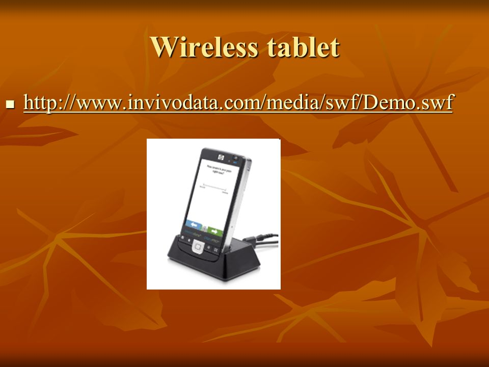 Wireless tablet http://www.invivodata.com/media/swf/Demo.swf