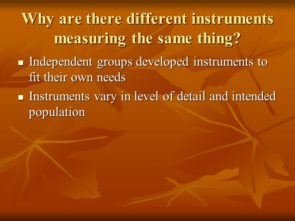 Why are there different instruments measuring the same thing