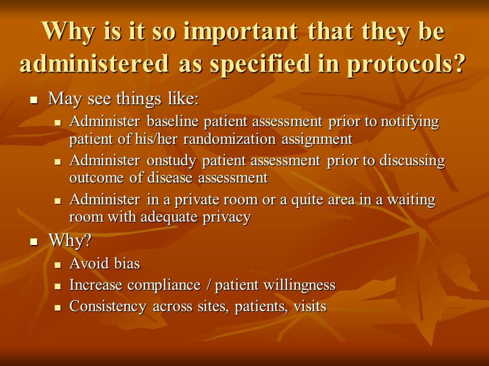 Why is it so important that they be administered as specified in protocols