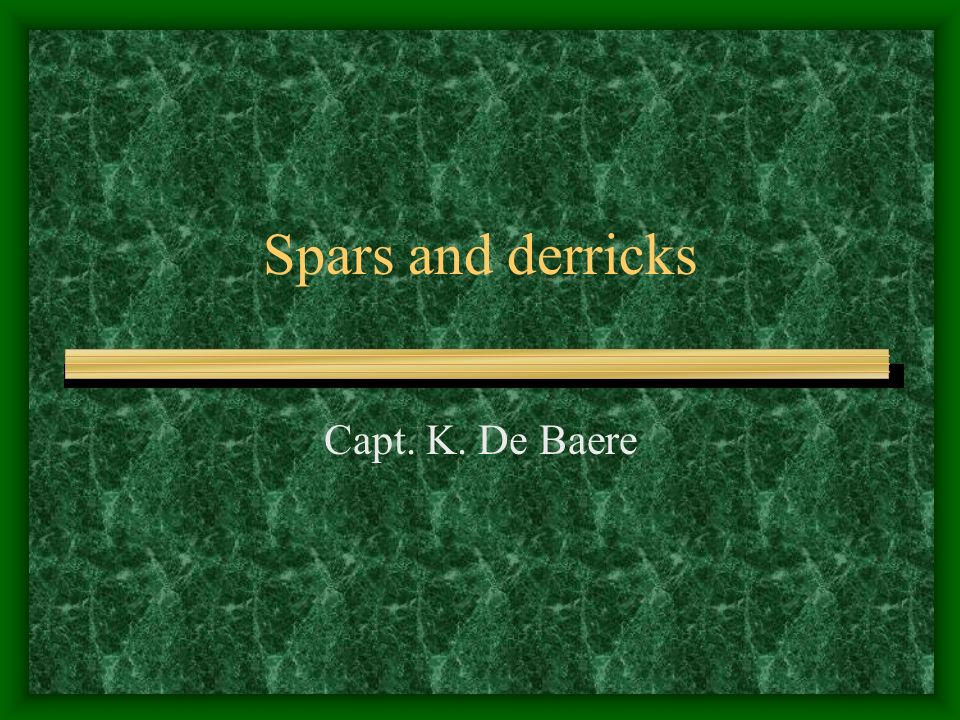 Spars and derricks Capt. K. De Baere