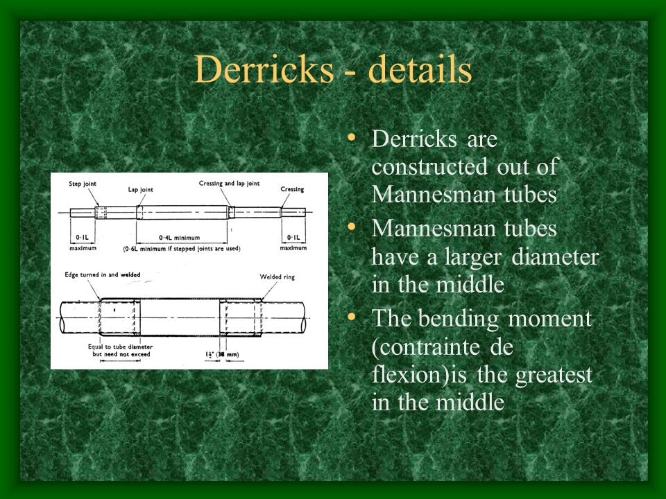 Derricks - details Derricks are constructed out of Mannesman tubes