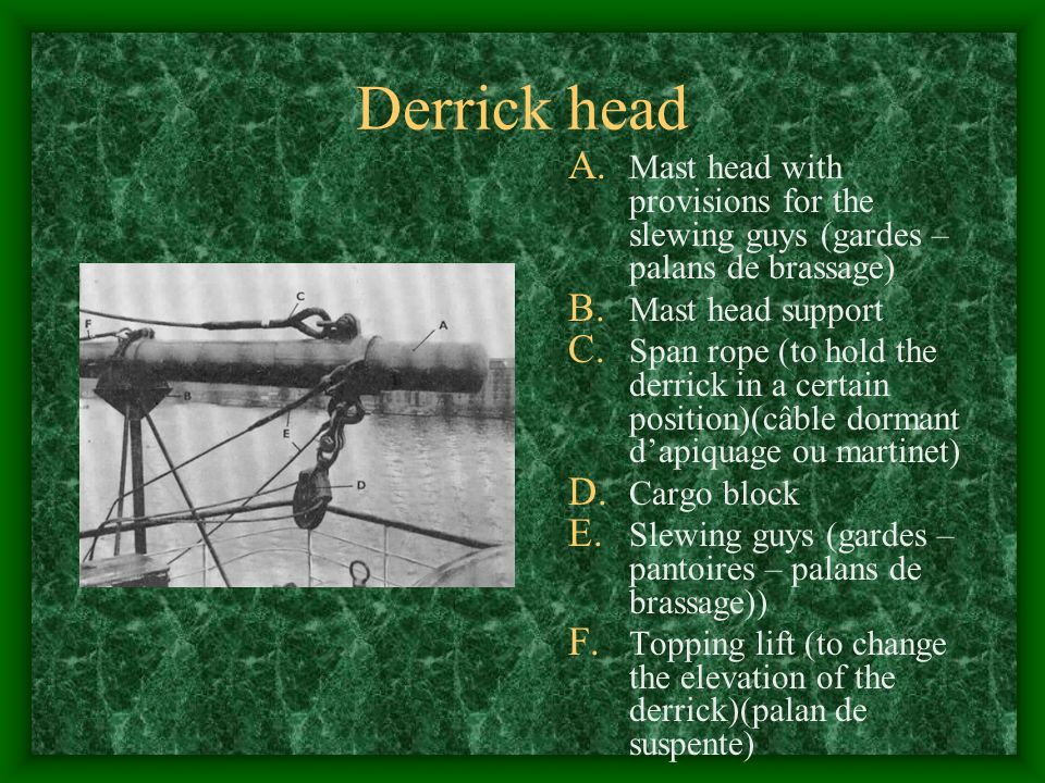 Derrick head Mast head with provisions for the slewing guys (gardes – palans de brassage) Mast head support.