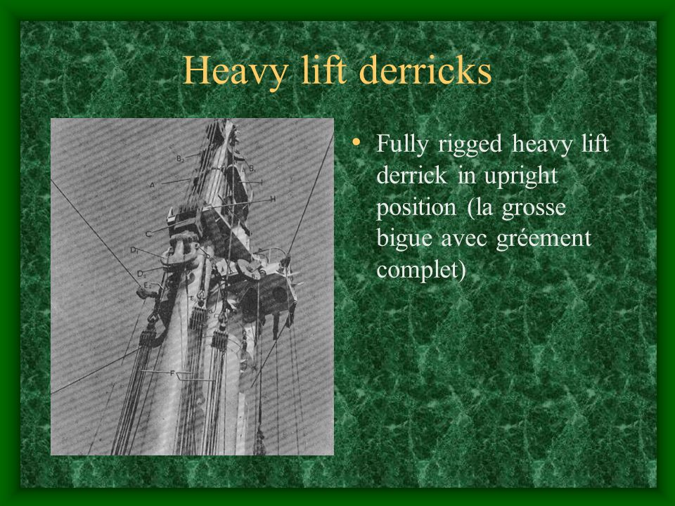 Heavy lift derricks Fully rigged heavy lift derrick in upright position (la grosse bigue avec gréement complet)
