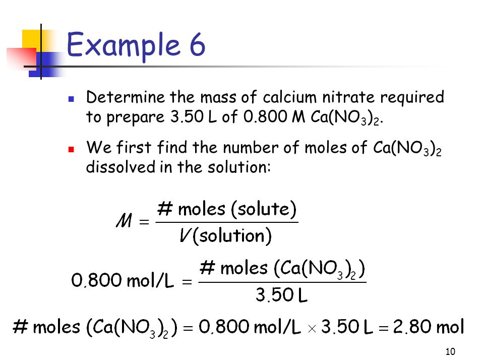 Example 6 Determine the mass of calcium nitrate required to prepare 3.50 L of M Ca(NO3)2.
