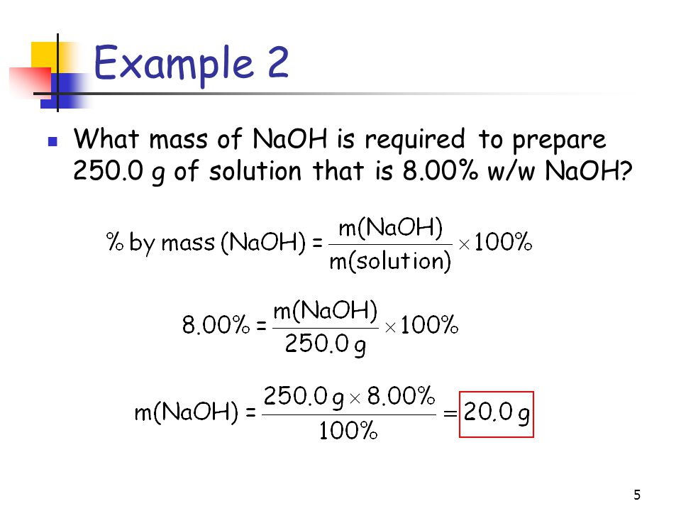 Example 2 What mass of NaOH is required to prepare g of solution that is 8.00% w/w NaOH