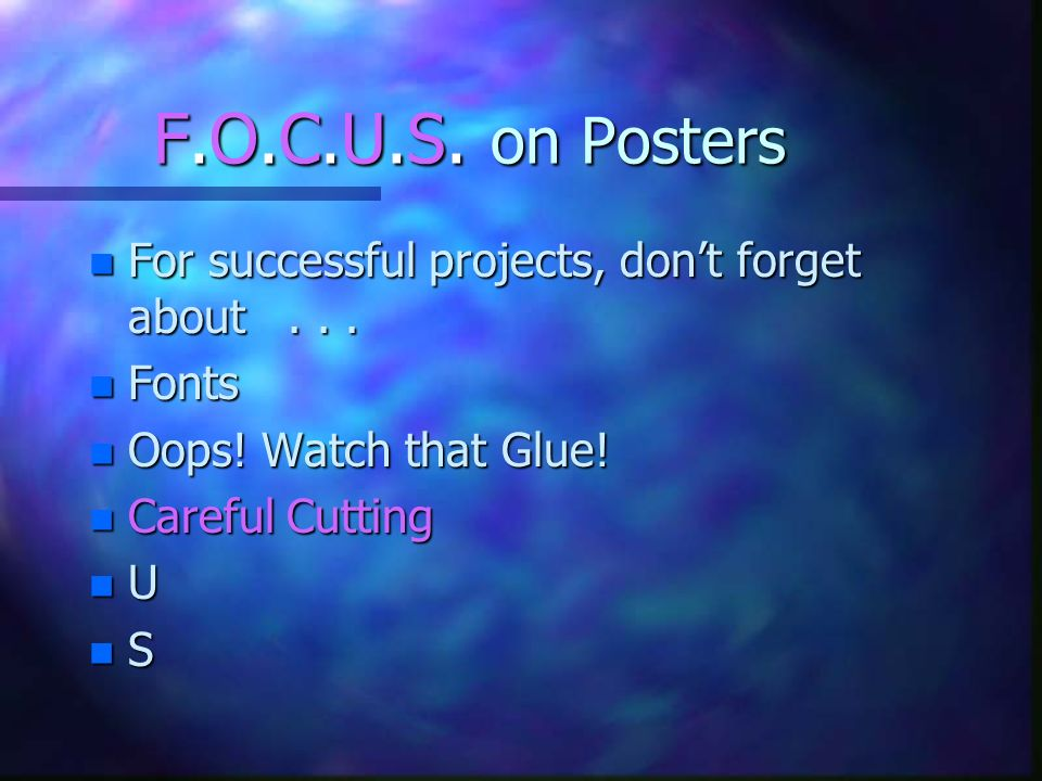 F.O.C.U.S. on Posters For successful projects, don't forget about . . . Fonts. Oops! Watch that Glue!