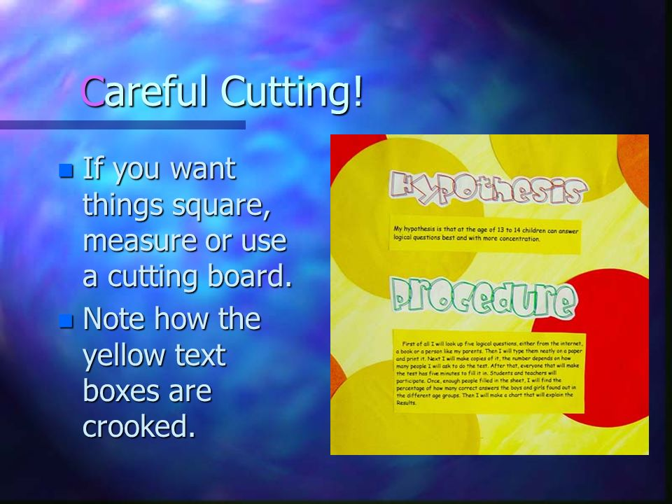 Careful Cutting. If you want things square, measure or use a cutting board.