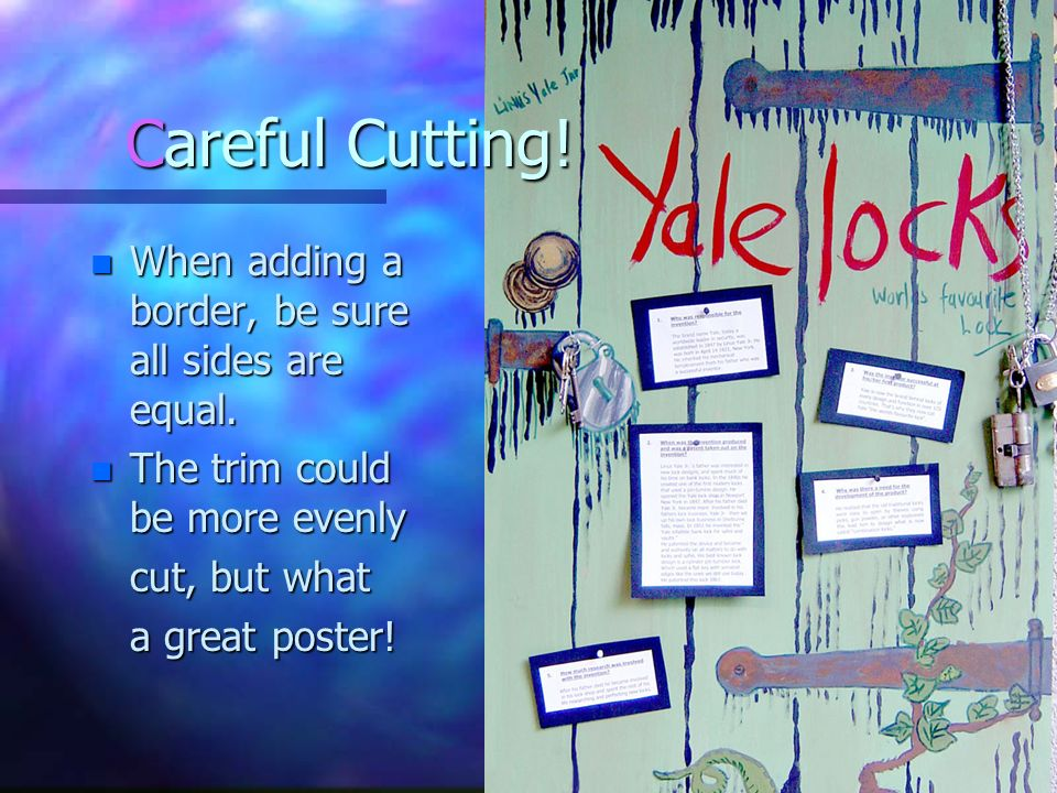Careful Cutting! When adding a border, be sure all sides are equal.