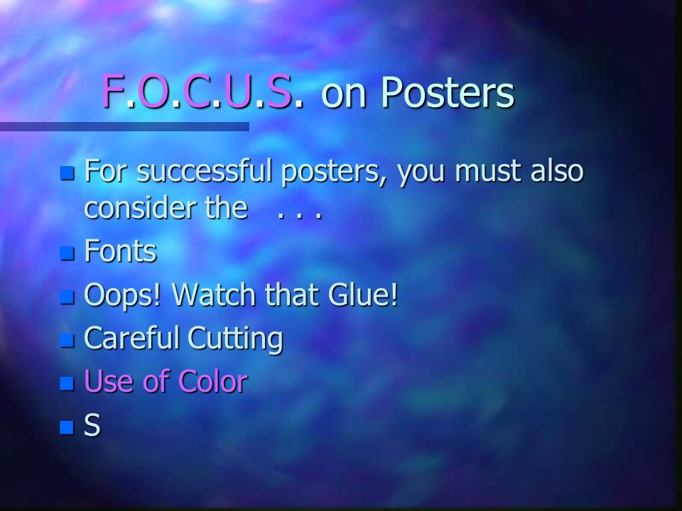 F.O.C.U.S. on Posters For successful posters, you must also consider the . . . Fonts. Oops! Watch that Glue!