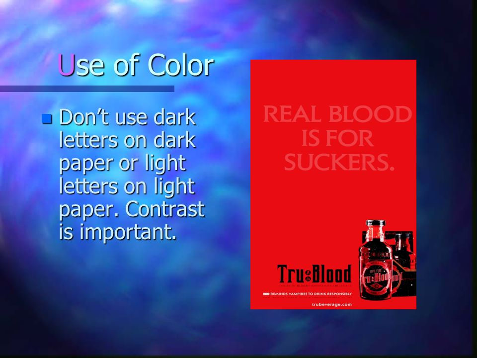 Use of Color Don't use dark letters on dark paper or light letters on light paper.