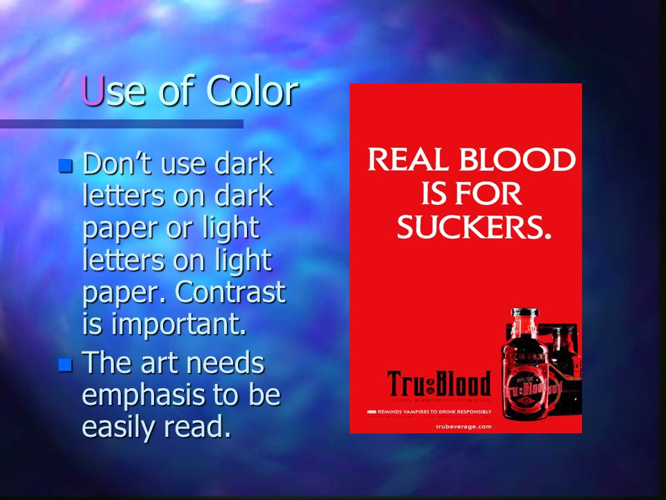 Use of Color Don't use dark letters on dark paper or light letters on light paper. Contrast is important.