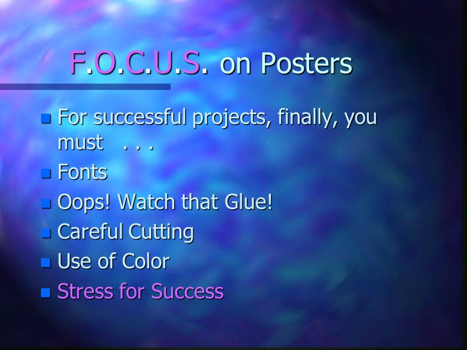 F.O.C.U.S. on Posters For successful projects, finally, you must . . .