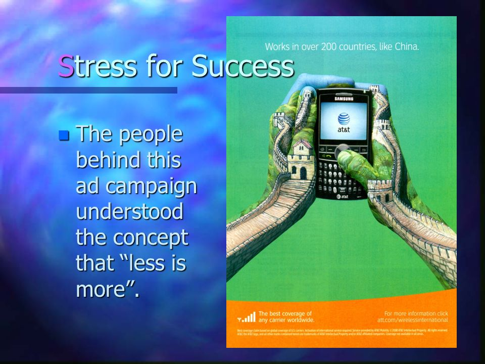 Stress for Success The people behind this ad campaign understood the concept that less is more .