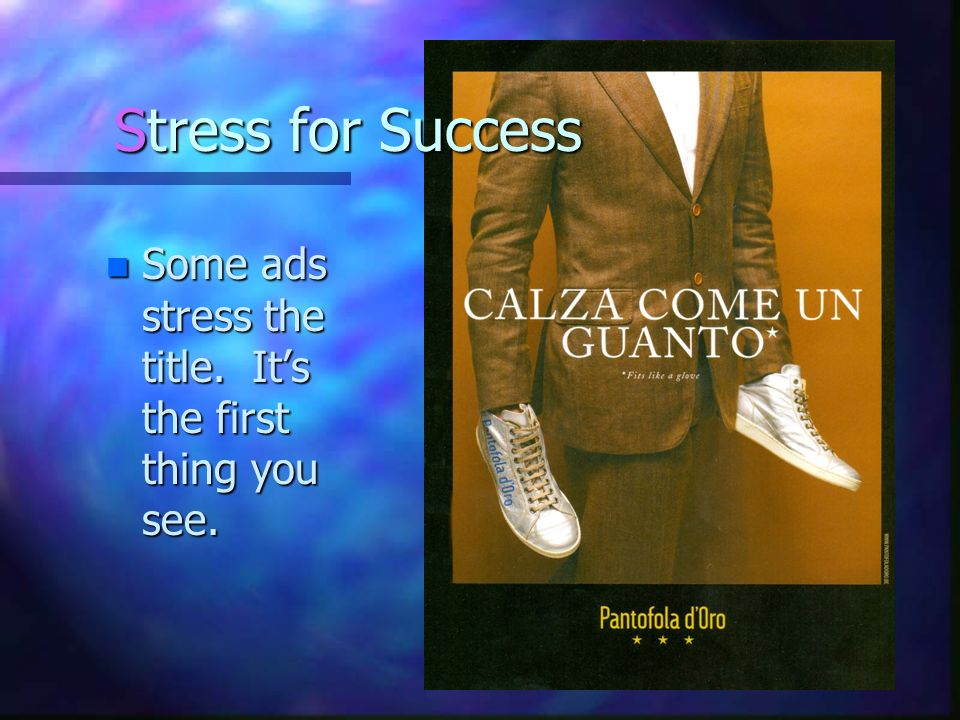 Stress for Success Some ads stress the title. It's the first thing you see.