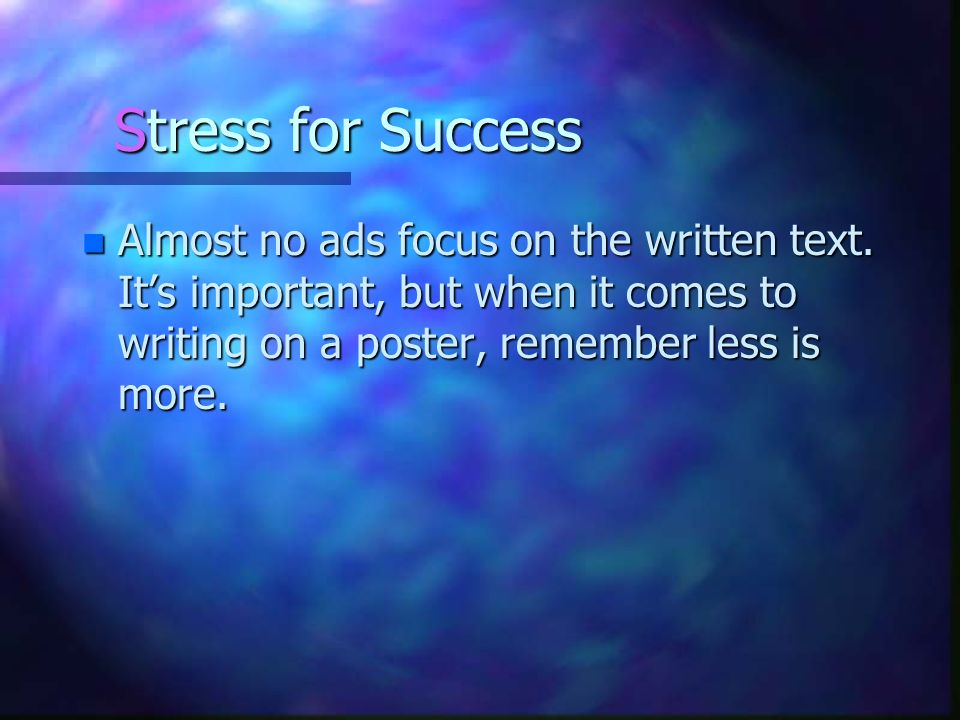 Stress for Success Almost no ads focus on the written text.