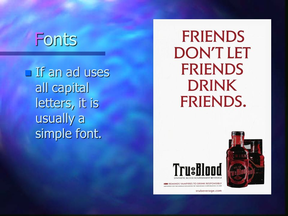 Fonts If an ad uses all capital letters, it is usually a simple font.