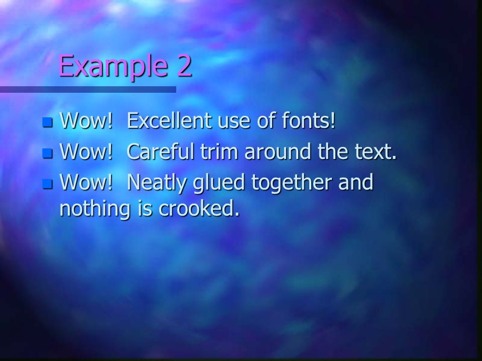 Example 2 Wow! Excellent use of fonts!
