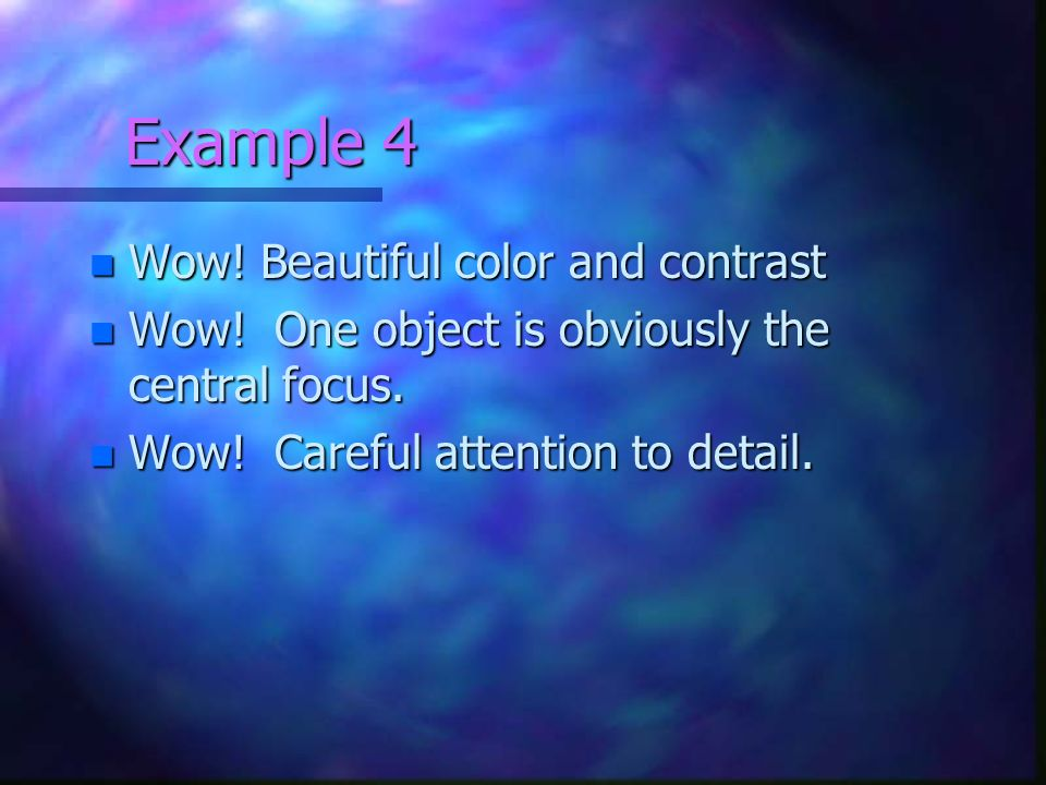 Example 4 Wow! Beautiful color and contrast