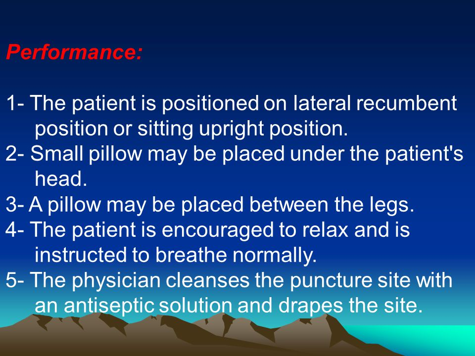 Performance: 1- The patient is positioned on lateral recumbent position or sitting upright position.