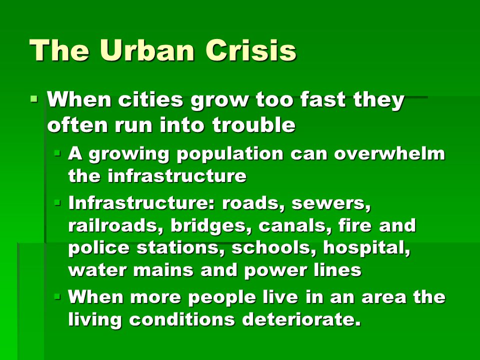 The Urban Crisis When cities grow too fast they often run into trouble