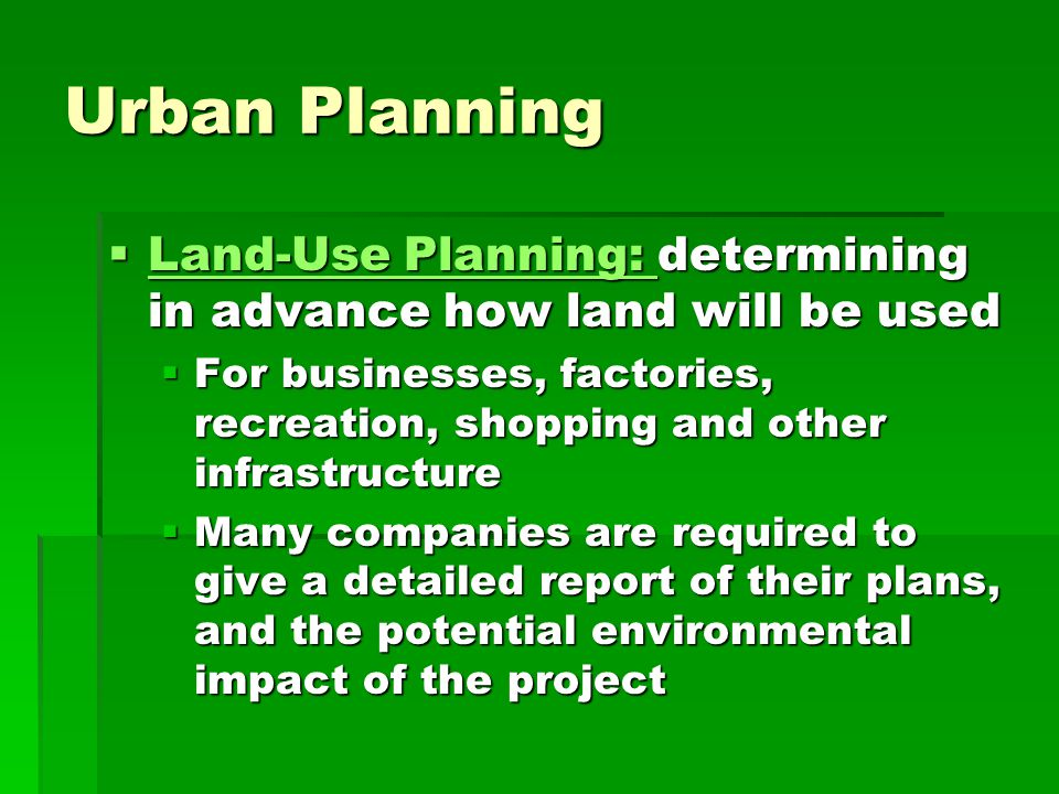 Urban Planning Land-Use Planning: determining in advance how land will be used.