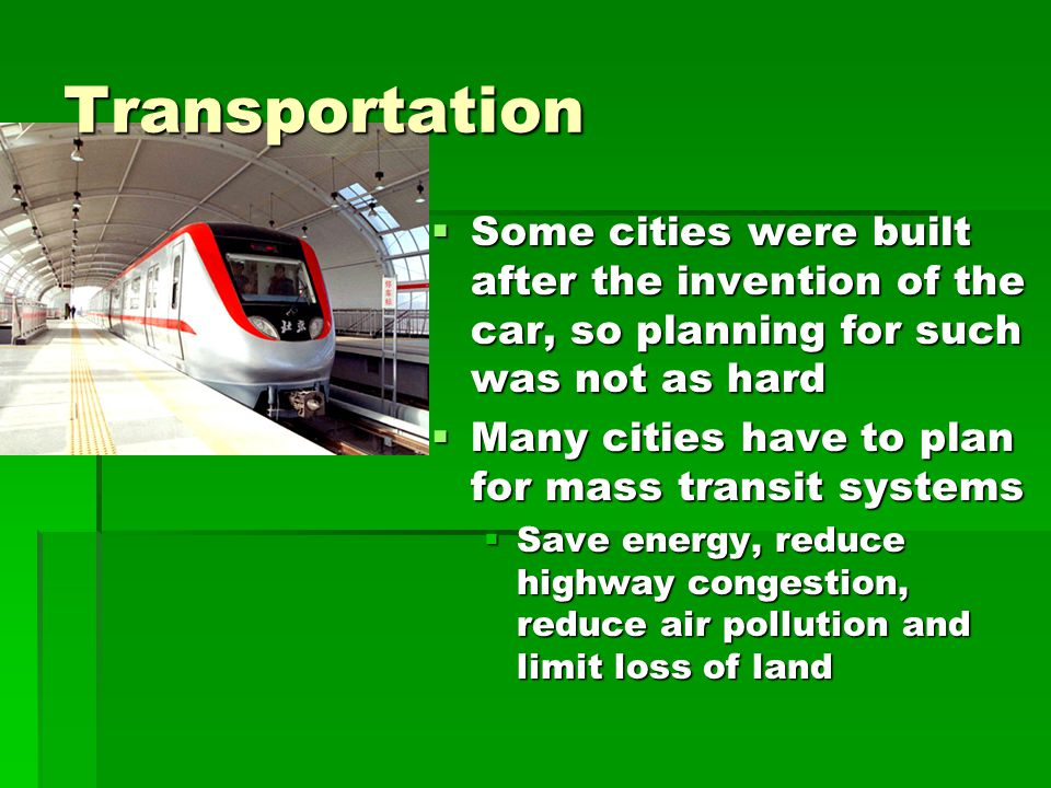 Transportation Some cities were built after the invention of the car, so planning for such was not as hard.