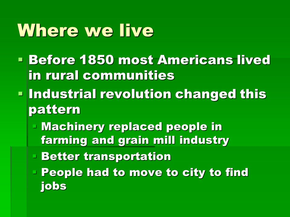 Where we live Before 1850 most Americans lived in rural communities