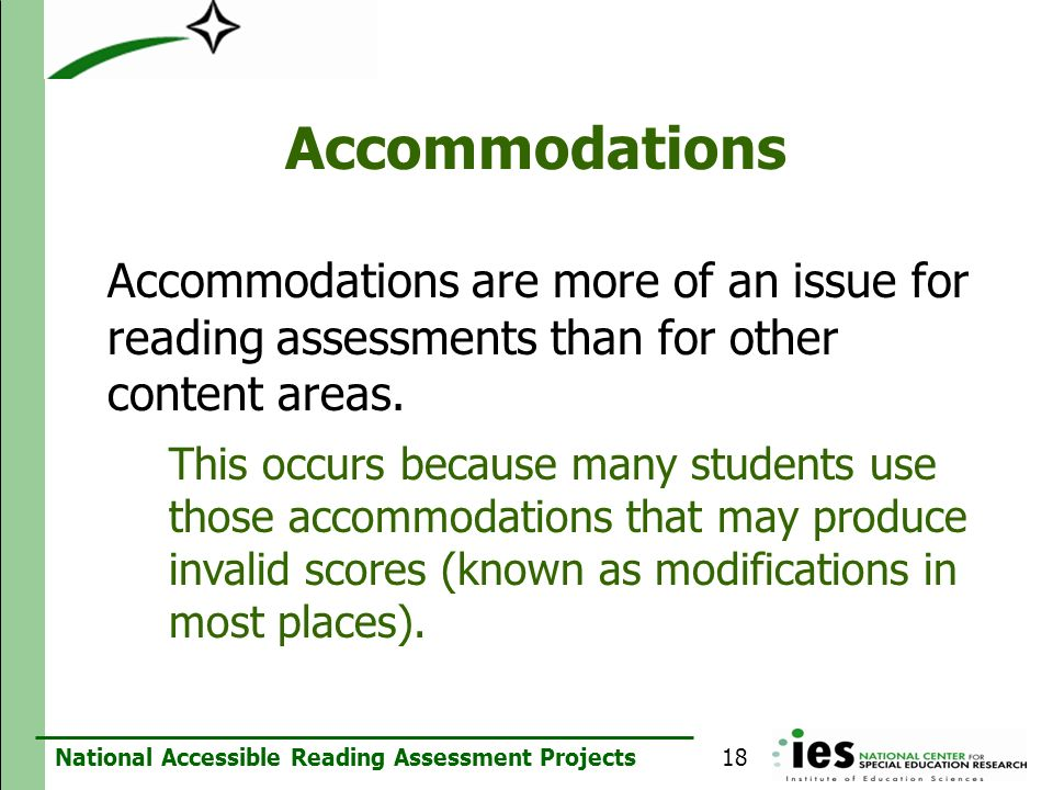 AccommodationsAccommodations are more of an issue for reading assessments than for other content areas.