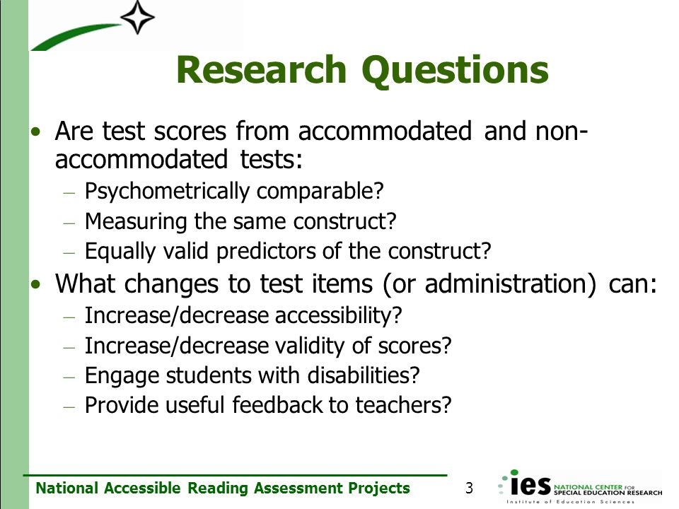 Research Questions Are test scores from accommodated and non-accommodated tests: Psychometrically comparable