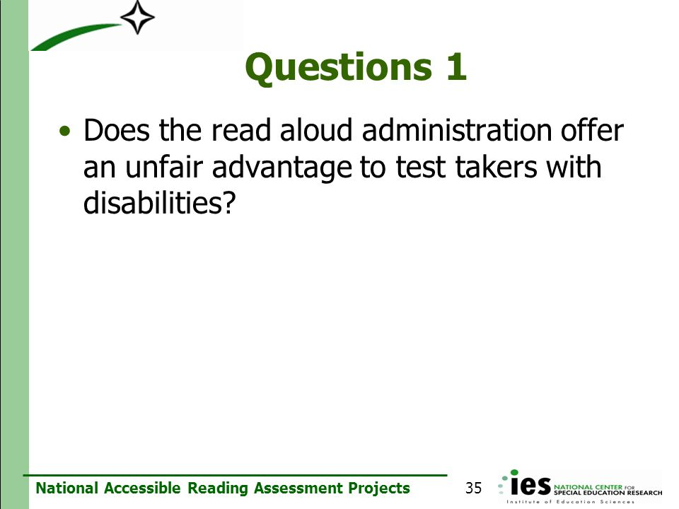 Questions 1 Does the read aloud administration offer an unfair advantage to test takers with disabilities