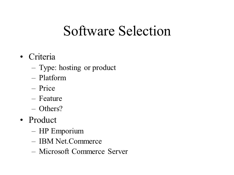 Software Selection Criteria Product Type: hosting or product Platform